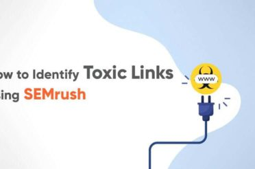 How to Identify Toxic Links Using SEMrush?