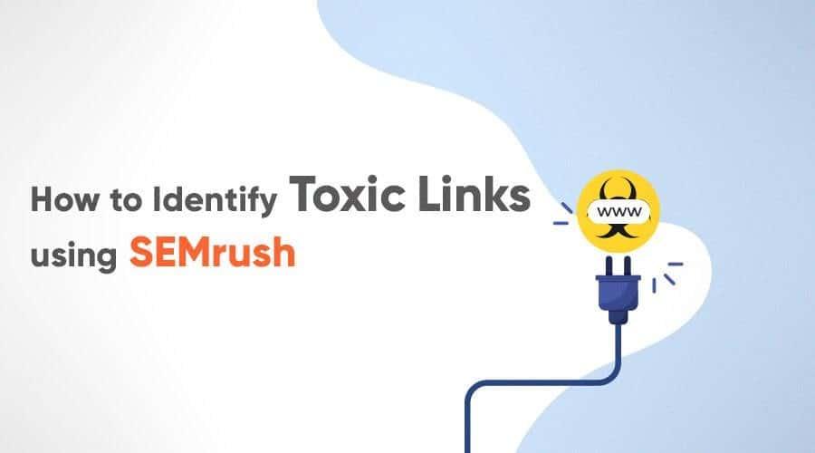 How to Identify Toxic Links Using SEMrush?