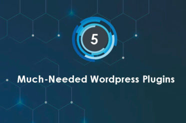 Top 5 Much-Needed WordPress Plugins For Every Website